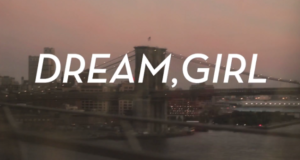 """""""Dream, Girl"""" Documentary Encouraging Women To be Ambitious"""