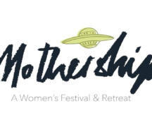 Get Your Tickets To Mothership – The Trans-Inclusive, All-Women Feminist Festival & Retreat