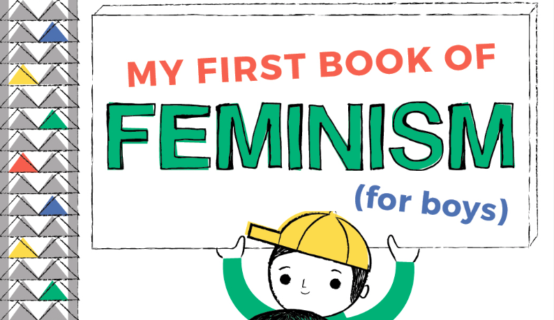 """""""My First Book Of Feminism (For Boys)"""" Laying The Foundation For Gender Equality In Youth"""